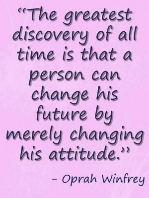... change his future by merely changing his attitude.