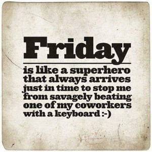 Friday is like a superhero