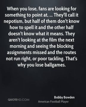 Bobby Bowden - When you lose, fans are looking for something to point ...