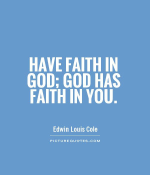 Have faith in God; God has faith in you. Picture Quote #1