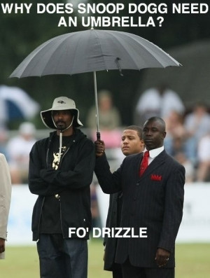 Funny Snoop Dog Joke Picture Umbrella Drizzle - why does snoop dogg ...
