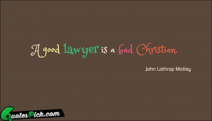 Good Lawyer Is A by john-lothrop-motley Picture Quotes