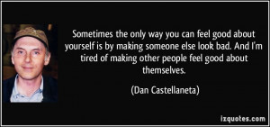 way you can feel good about yourself is by making someone else look ...