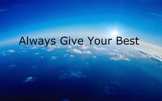 Are You Offering Your Best? Always give your best to the world. Your ...