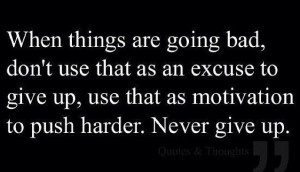 Things won't always go the way you want to. Giving up is easy ...