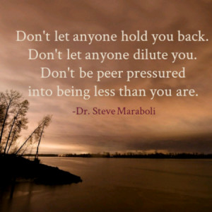 Don't let anyone hold you back. Don't let anyone dilute you. Don't be ...