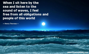 When I sit here by the sea and listen to the sound of waves, I feel ...