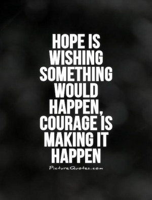 ... Quotes Hope Quotes Courage Quotes Motivation Quotes Wishing Quotes
