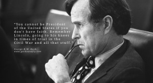 George H.W. Bush Quotes You cannot be President of the United States ...