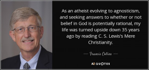 ... ago by reading C. S. Lewis's Mere Christianity. - Francis Collins