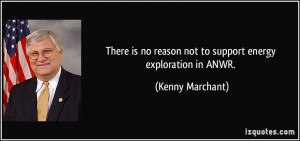 There is no reason not to support energy exploration in ANWR. - Kenny ...