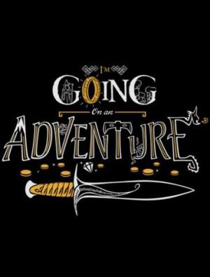 going on an adventure! ~ Bilbo Baggins