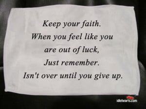 Home » Quotes » Keep Your Faith. When You Feel Like You Are…