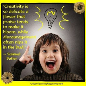 "Samuel Butler: ""Creativity is so delicate a flower that praise tends ..."