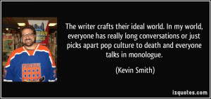 The writer crafts their ideal world. In my world, everyone has really ...