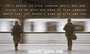It's better to love someone who's far and craves to be with you than ...