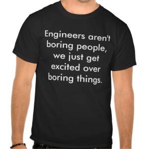 engineers_arent_boring_people_we_just_get_exc_tshirt ...