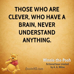 winnie-the-pooh-quote-those-who-are-clever-who-have-a-brain-never-unde ...