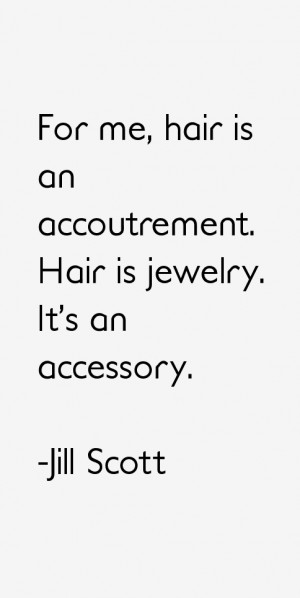 For me hair is an accoutrement Hair is jewelry It 39 s an accessory