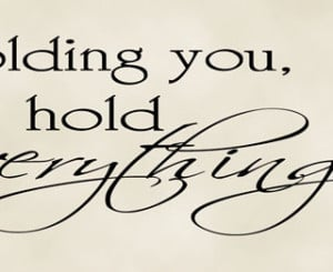 ... are here: Home > Products > Holding You I Hold Everything-wall quote