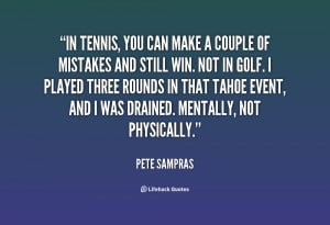 In tennis, you can make a couple of mistakes and still win. Not in ...