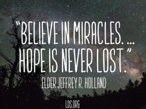 Hope is never lost. If miracles do not come soon or fully or seemingly ...