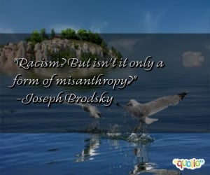 misanthropy quotes follow in order of popularity. Be sure to ...