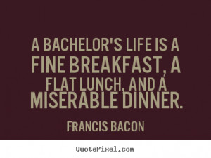 miserable dinner francis bacon more life quotes friendship quotes ...