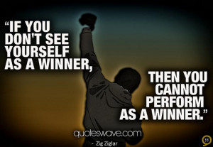 If you don't see yourself as a winner, then you cannot perform as a ...