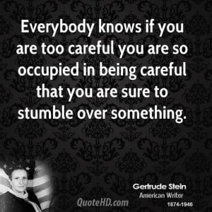 knows if you are too careful you are so occupied in being careful ...