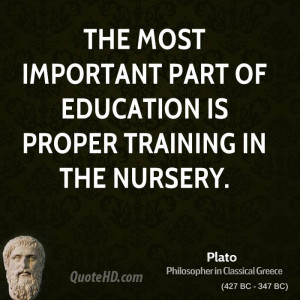 ... most important part of education is proper training in the nursery