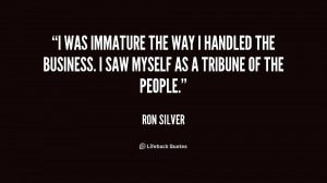 was immature the way I handled the business. I saw myself as a ...
