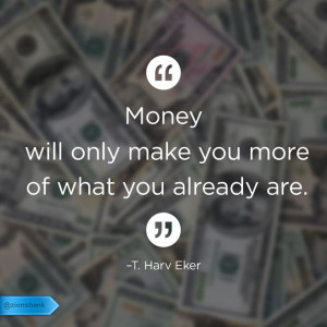 ... make you more of what you already are t harv eker # quotes # money
