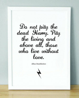 Harry Potter Print with Dumbledore quote 'Do not pity the dead Harry ...