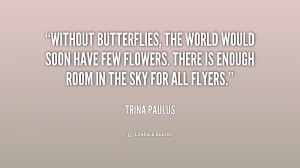 Without butterflies, the world would soon have few flowers. There is ...