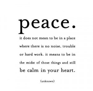 Peace. It does not mean to be in a place where there is no noise ...