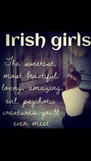 Irish Girls #beautiful #amazing #psychotic #quote made me laugh