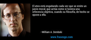 Frase de Filosof a de William A Dembski 44817