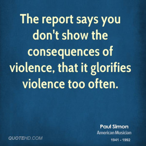 The report says you don't show the consequences of violence, that it ...