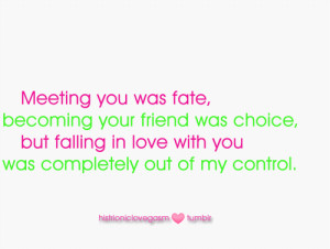 Meeting you was fate, becoming your friend was choice, but falling in ...