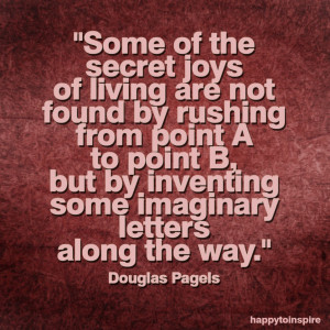 ... Some Of The Secret Joys Of Living Are Not Found Quote On Cool Design