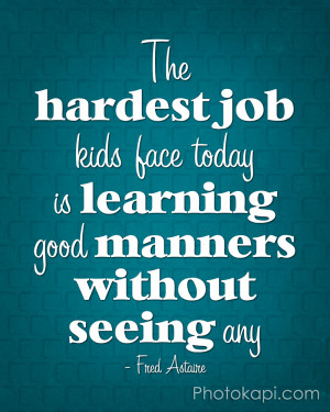 ... job kids face today is learning good manners without seeing any