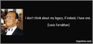 think about my legacy if indeed i have one legacy meetville quotes