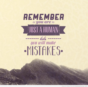 Remember You Are Just A Human & You Will Make Mistakes - Mistake Quote