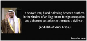 ... abhorrent sectarianism threatens a civil war. - Abdullah of Saudi
