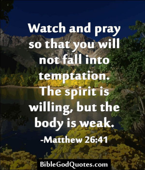 ... temptation/ Watch and pray so that you will not fall into temptation