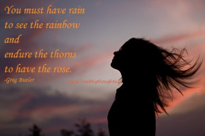 You must Have the Rain to See the Rainbow…