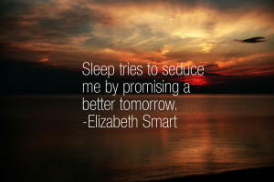 Sleep tries to seduce me by promising a better tomorrow ...