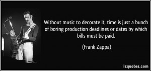 Without music to decorate it, time is just a bunch of boring ...