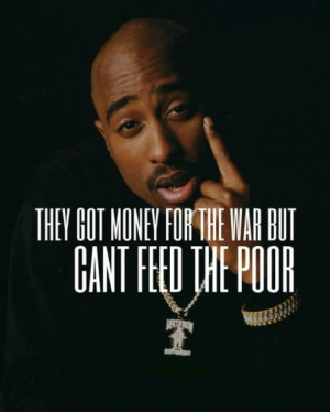 Photo of Tupac Shakur They Got Money For Wars But Can't Feed The Poor ...